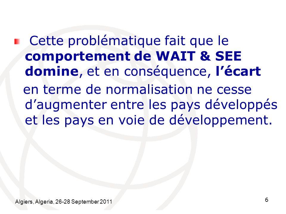 Algiers, Algeria, 26-28 September 2011 17 Non seulement, il y a lieu de participer MAIS de Participer efficacement aux travaux de normalisation et de bien choisir le forum de normalisation: lUIT-T, ISO, CEI, JTC1...