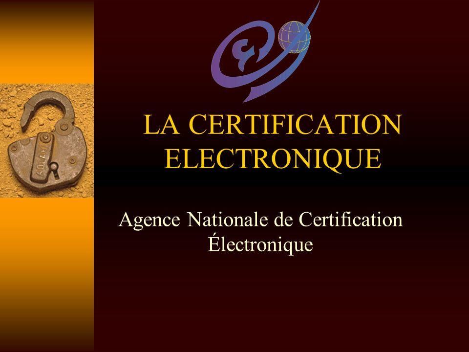 LA CERTIFICATION ELECTRONIQUE Agence Nationale de Certification Électronique
