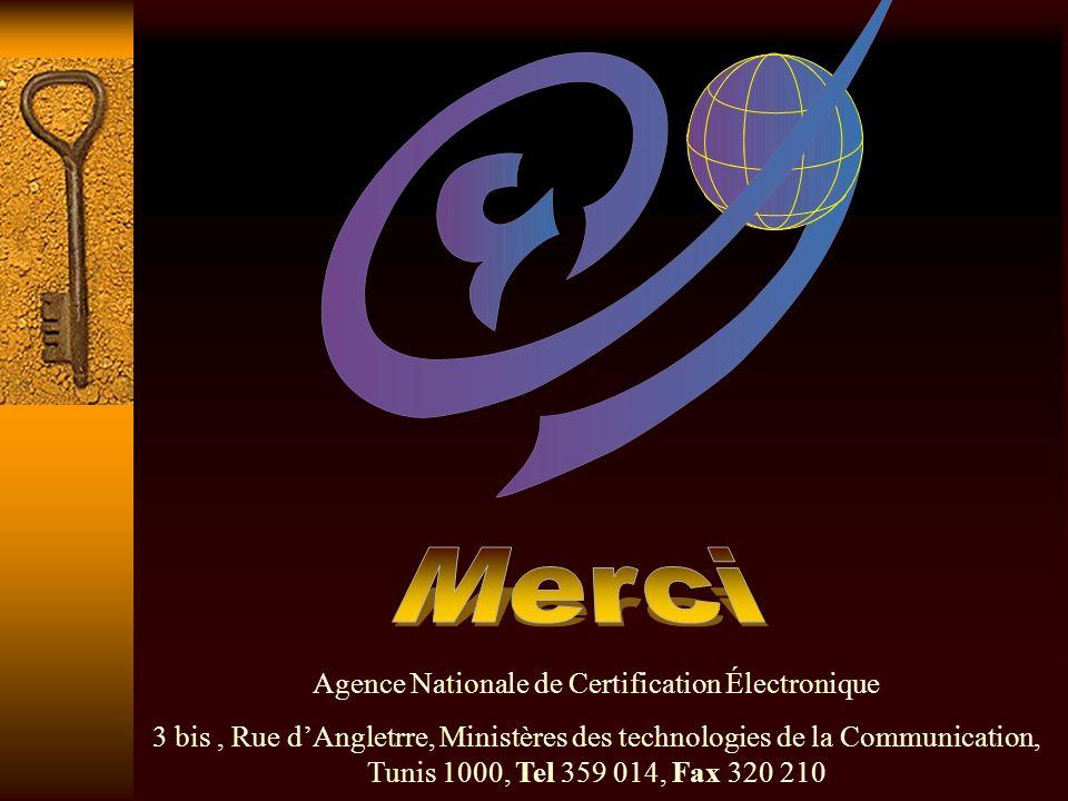 Agence Nationale de Certification Électronique 3 bis, Rue dAngletrre, Ministères des technologies de la Communication, Tunis 1000, Tel 359 014, Fax 32