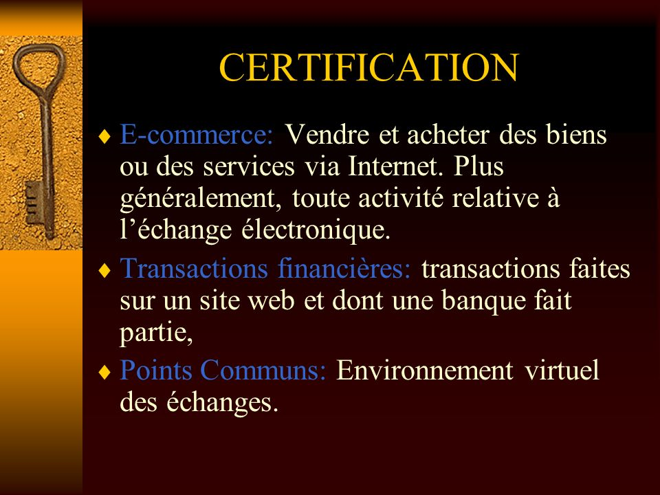 CERTIFICATION E-commerce: Vendre et acheter des biens ou des services via Internet. Plus généralement, toute activité relative à léchange électronique