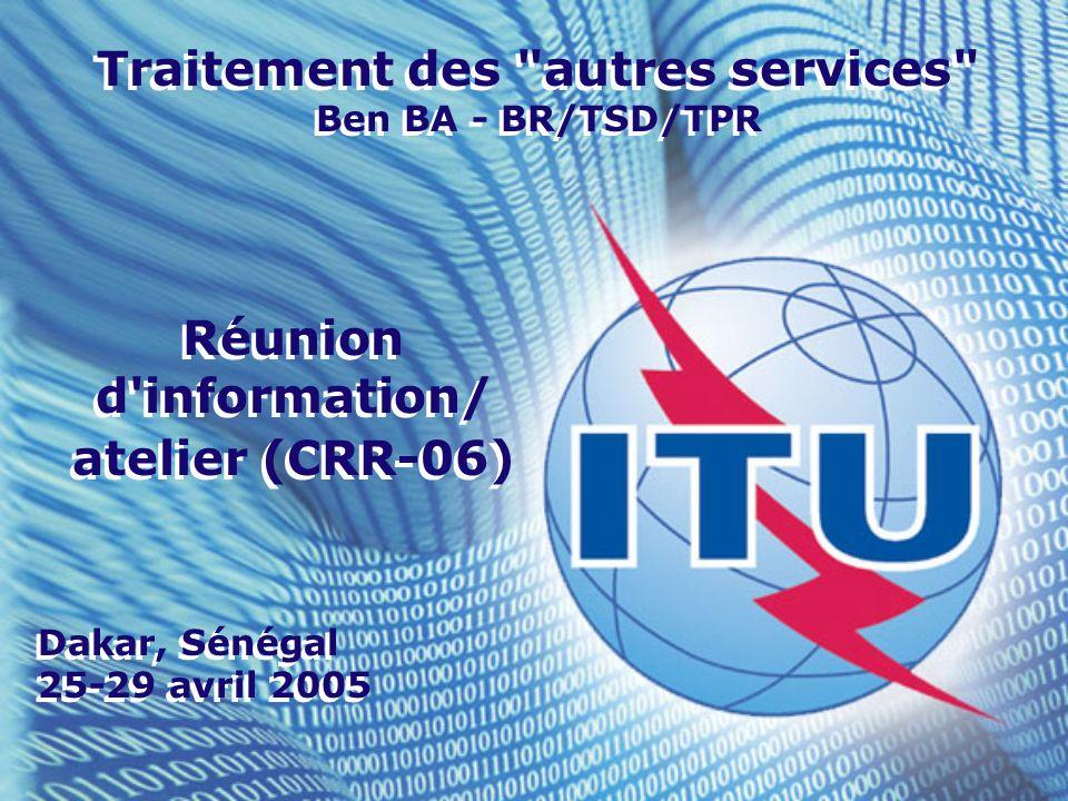 Traitement des autres services Ben BA - BR/TSD/TPR Réunion d information/ atelier (CRR-06) Réunion d information/ atelier (CRR-06) Dakar, Sénégal 25-29 avril 2005 Dakar, Sénégal 25-29 avril 2005