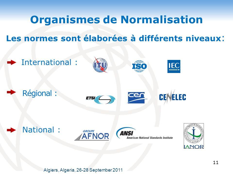 Organismes de Normalisation 11 Les normes sont élaborées à différents niveaux : International : Régional : National : Algiers, Algeria, 26-28 September 2011