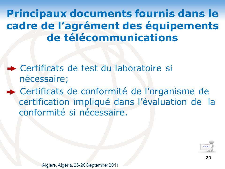 Principaux documents fournis dans le cadre de lagrément des équipements de télécommunications 20 Certificats de test du laboratoire si nécessaire; Certificats de conformité de lorganisme de certification impliqué dans lévaluation de la conformité si nécessaire.