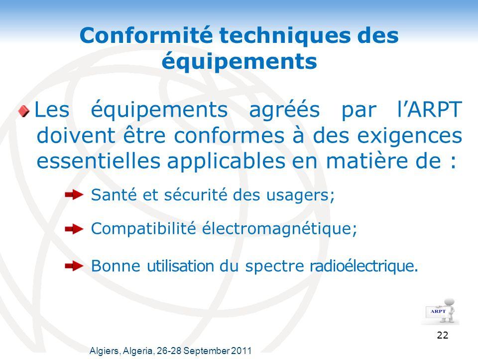 Conformité techniques des équipements 22 Les équipements agréés par lARPT doivent être conformes à des exigences essentielles applicables en matière de : Santé et sécurité des usagers; Compatibilité électromagnétique; Bonne utilisation du spectre radioélectrique.