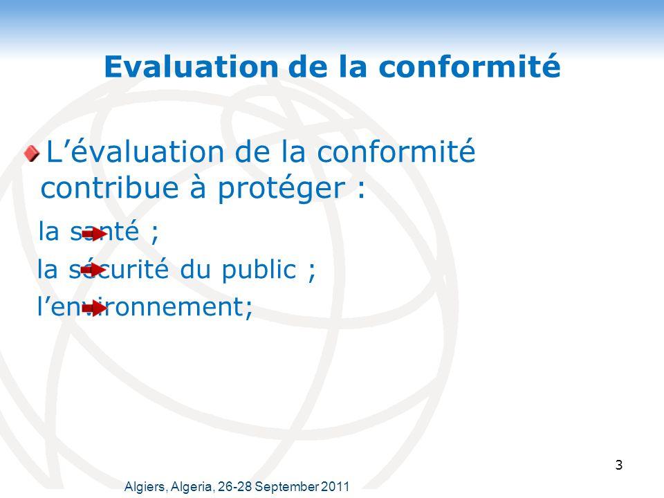 Algiers, Algeria, 26-28 September 2011 3 Evaluation de la conformité Lévaluation de la conformité contribue à protéger : la santé ; la sécurité du public ; lenvironnement;