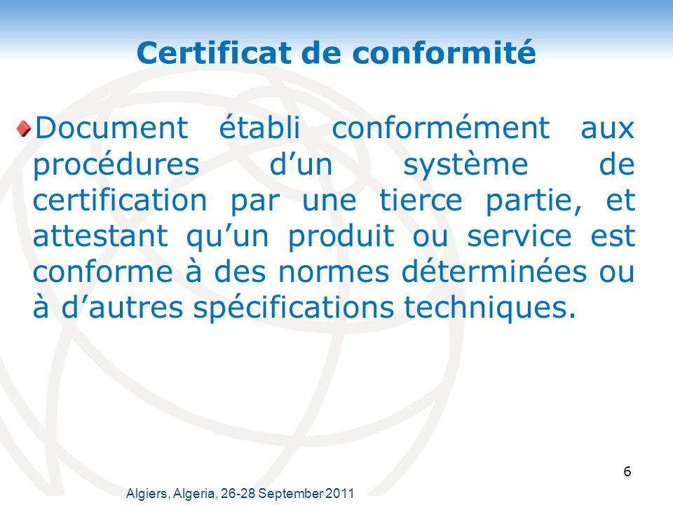 Certificat de conformité 6 Document établi conformément aux procédures dun système de certification par une tierce partie, et attestant quun produit ou service est conforme à des normes déterminées ou à dautres spécifications techniques.