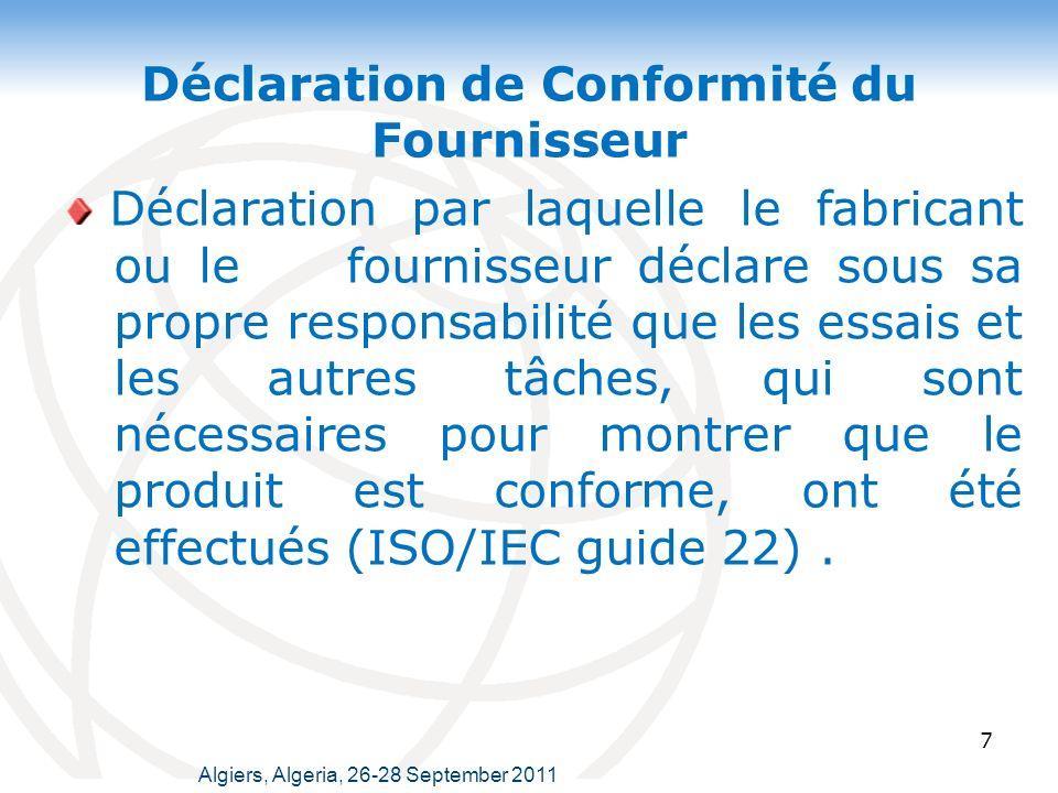 Déclaration de Conformité du Fournisseur 7 Déclaration par laquelle le fabricant ou le fournisseur déclare sous sa propre responsabilité que les essais et les autres tâches, qui sont nécessaires pour montrer que le produit est conforme, ont été effectués (ISO/IEC guide 22).