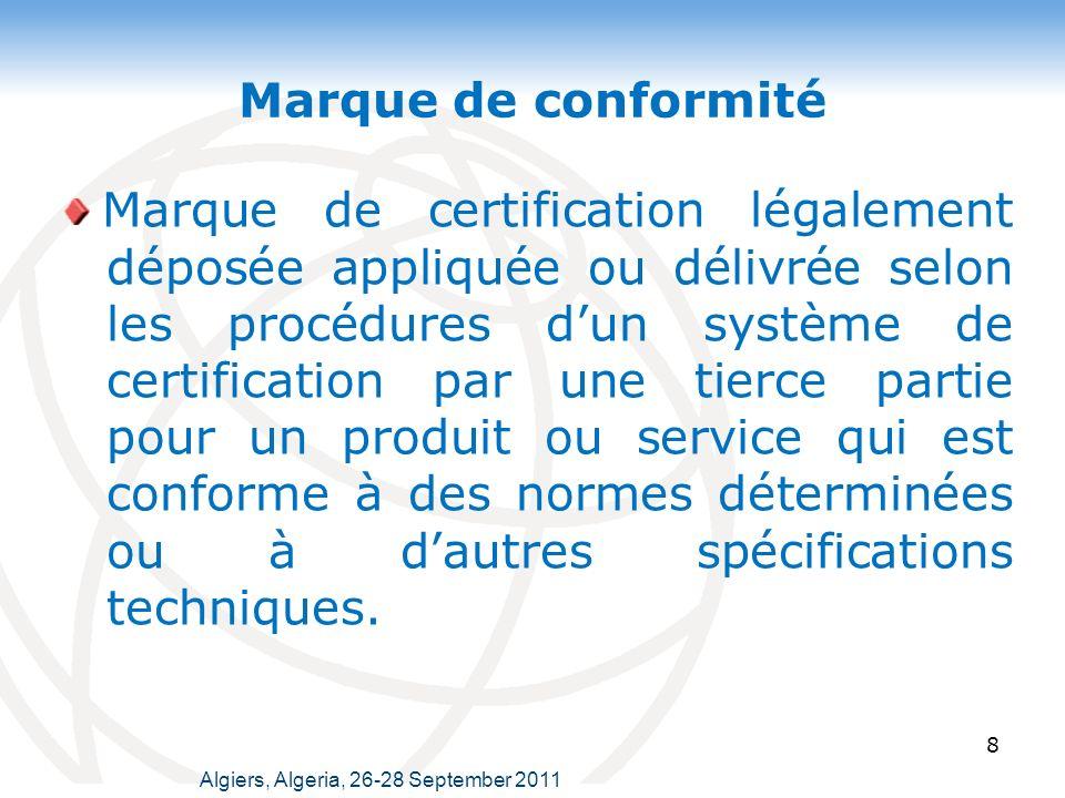 Marque de conformité 8 Marque de certification légalement déposée appliquée ou délivrée selon les procédures dun système de certification par une tierce partie pour un produit ou service qui est conforme à des normes déterminées ou à dautres spécifications techniques.