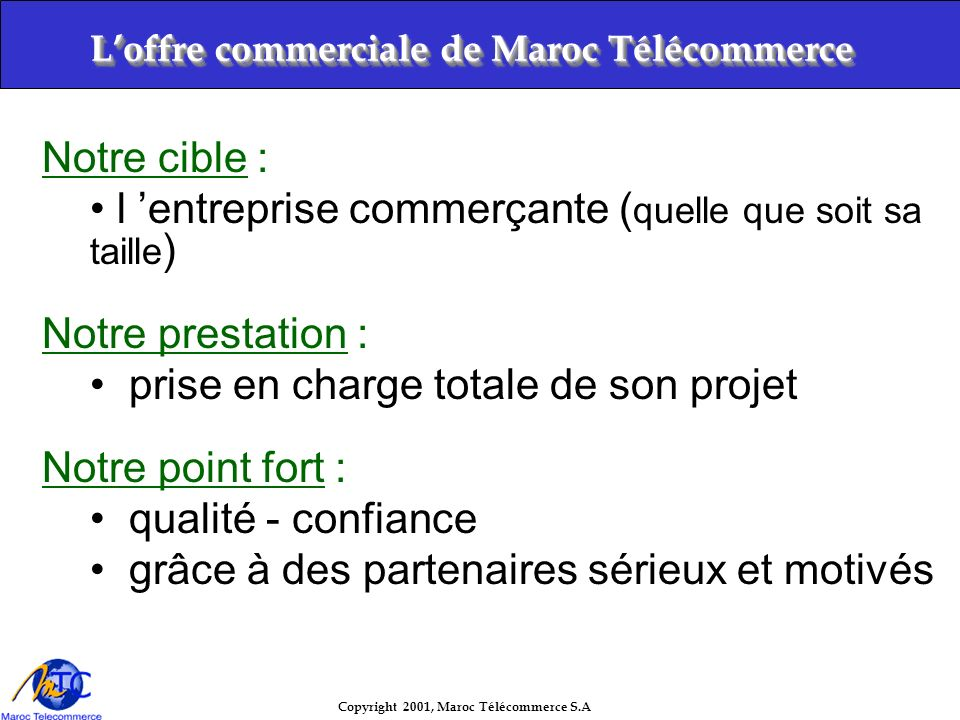 Copyright 2001, Maroc Télécommerce S.A IntranetInternet Boutique acheteur MarocCommerce Ex: Espace dadministration acheteur