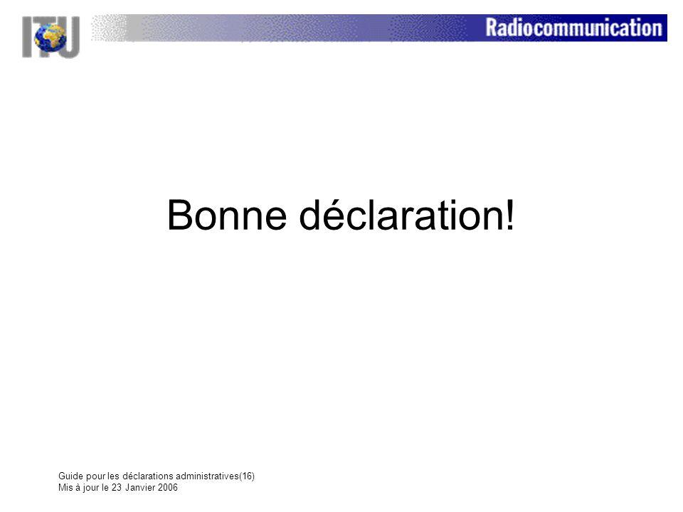 Guide pour les déclarations administratives(16) Mis à jour le 23 Janvier 2006 Bonne déclaration!