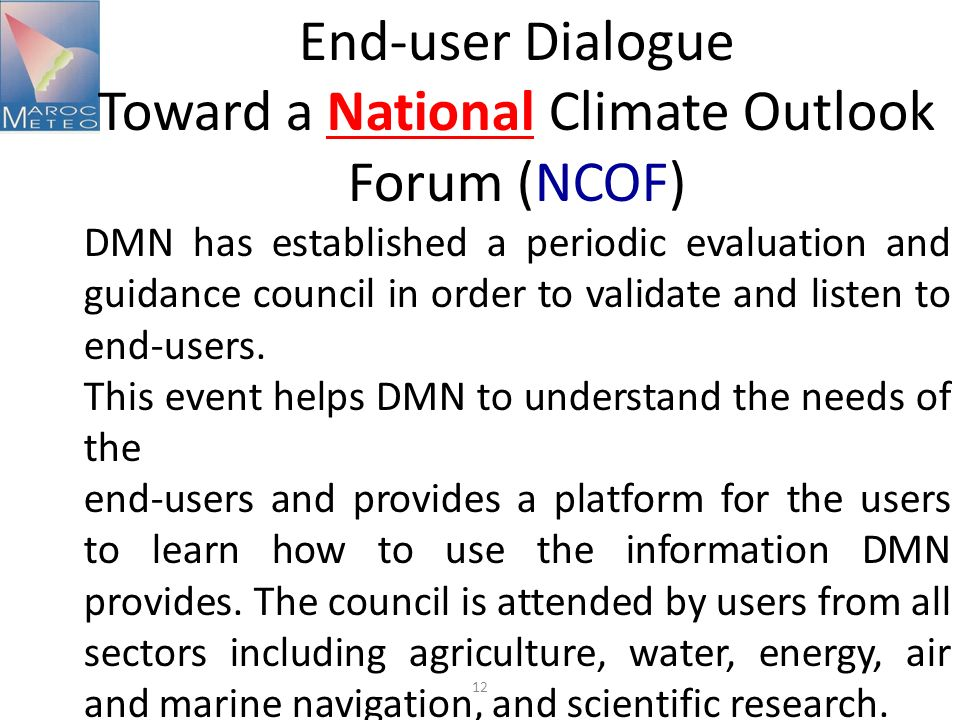 12 End-user Dialogue Toward a National Climate Outlook Forum (NCOF) DMN has established a periodic evaluation and guidance council in order to validate and listen to end-users.