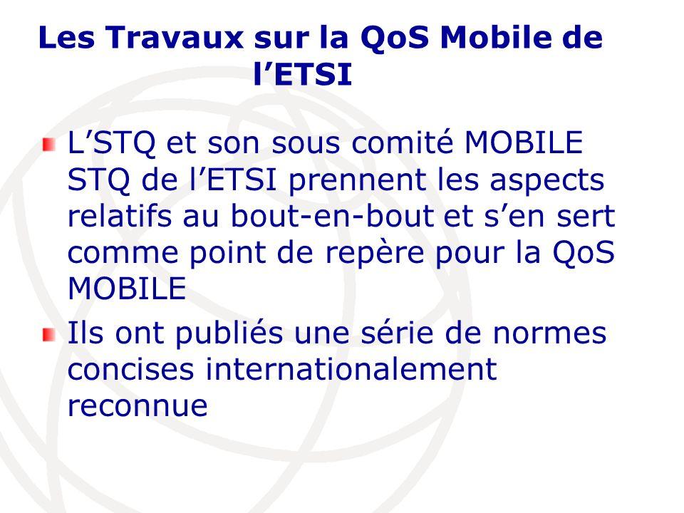 Les Travaux sur la QoS Mobile de lETSI LSTQ et son sous comité MOBILE STQ de lETSI prennent les aspects relatifs au bout-en-bout et sen sert comme poi