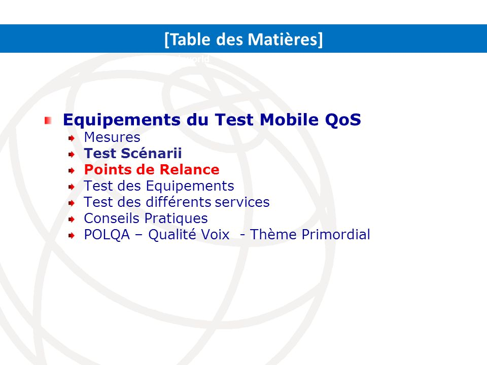 Equipements du Test Mobile QoS Mesures Test Scénarii Points de Relance Test des Equipements Test des différents services Conseils Pratiques POLQA – Qu