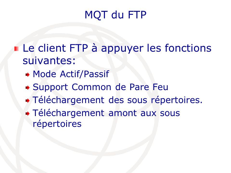 MQT du FTP Le client FTP à appuyer les fonctions suivantes: Mode Actif/Passif Support Common de Pare Feu Téléchargement des sous répertoires. Téléchar