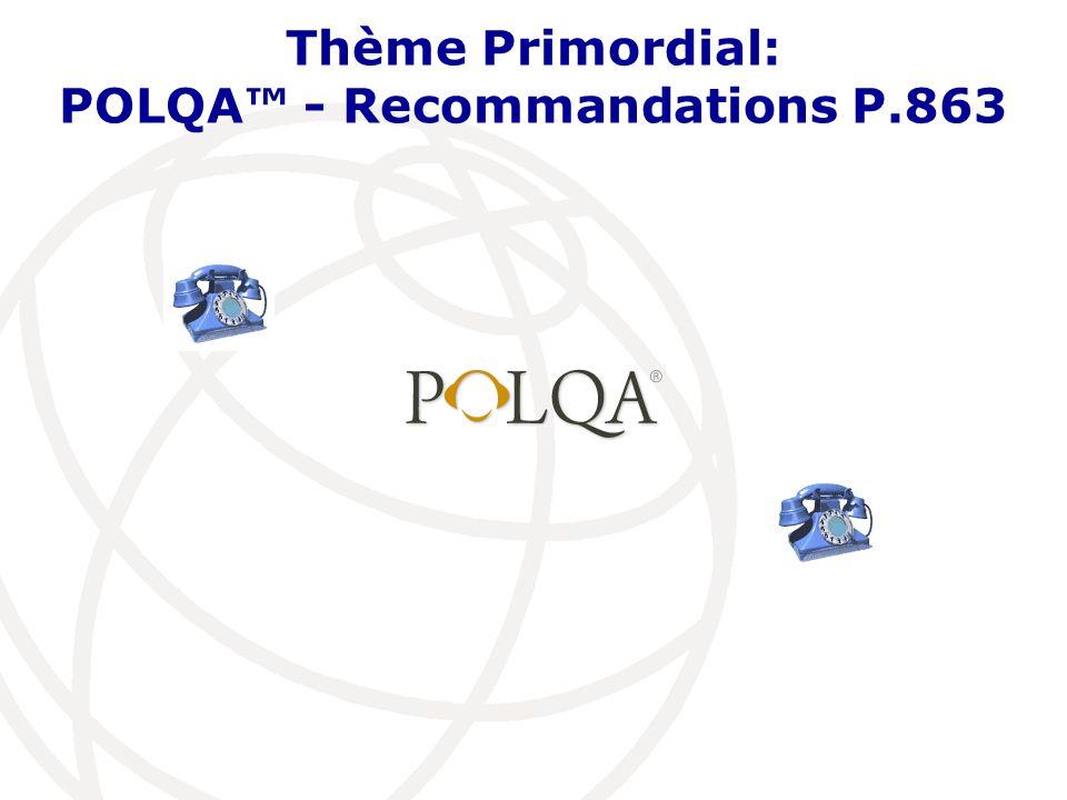 Thème Primordial: POLQA - Recommandations P.863