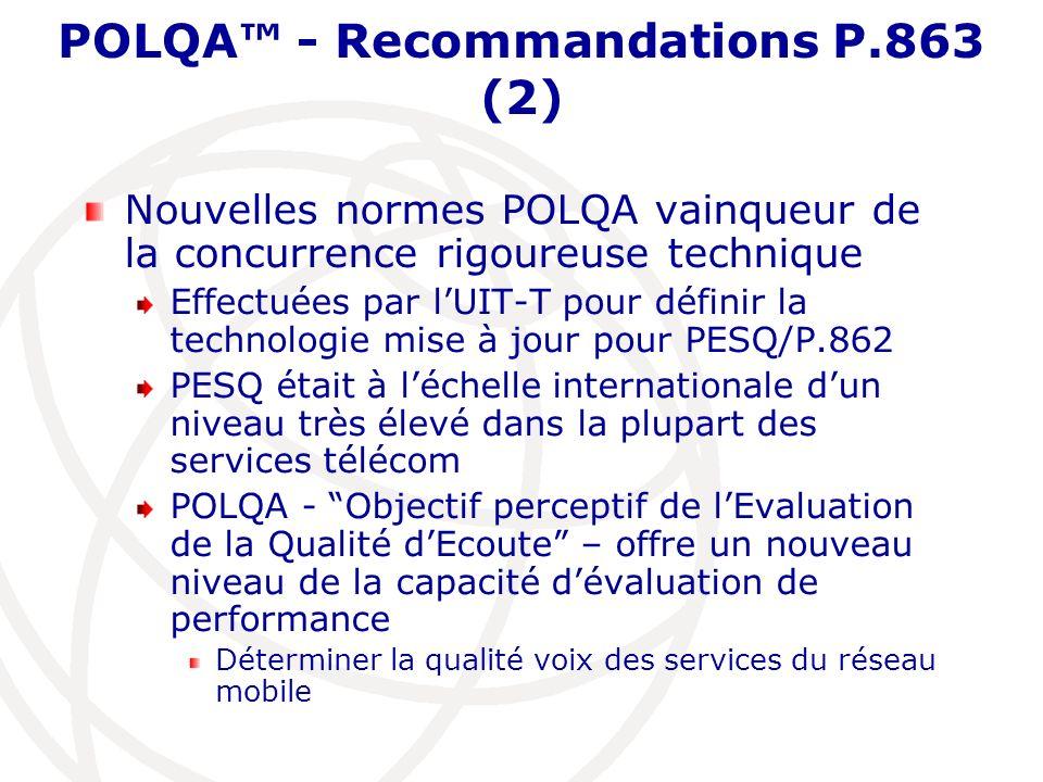 POLQA - Recommandations P.863 (2) Nouvelles normes POLQA vainqueur de la concurrence rigoureuse technique Effectuées par lUIT-T pour définir la techno