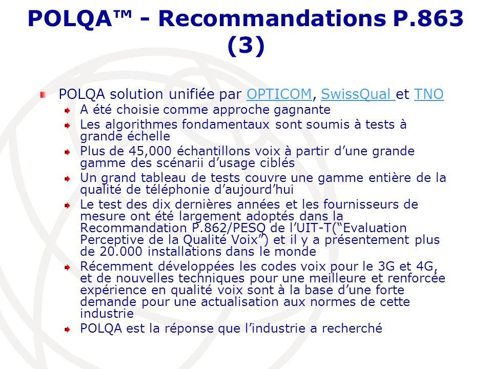 POLQA - Recommandations P.863 (3) POLQA solution unifiée par OPTICOM, SwissQual et TNOOPTICOMSwissQual TNO A été choisie comme approche gagnante Les a