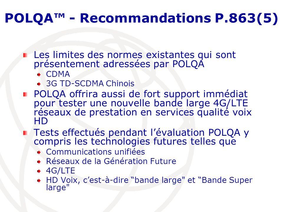 POLQA - Recommandations P.863(5) Les limites des normes existantes qui sont présentement adressées par POLQA CDMA 3G TD-SCDMA Chinois POLQA offrira au