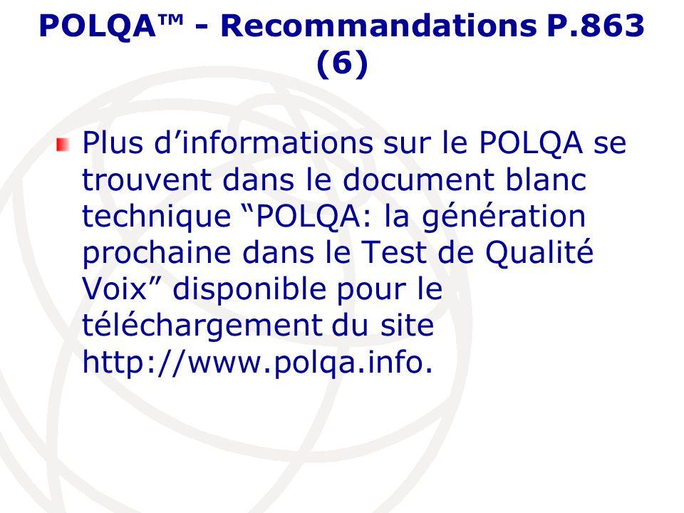 POLQA - Recommandations P.863 (6) Plus dinformations sur le POLQA se trouvent dans le document blanc technique POLQA: la génération prochaine dans le