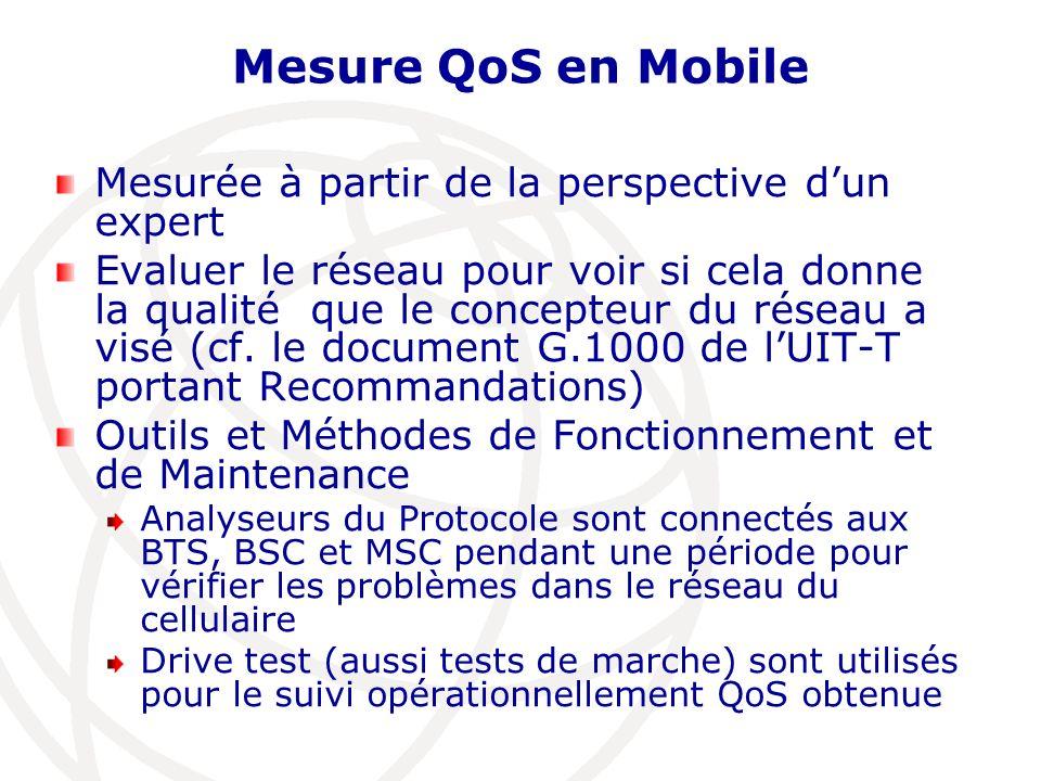 Mesure QoS en Mobile Mesurée à partir de la perspective dun expert Evaluer le réseau pour voir si cela donne la qualité que le concepteur du réseau a