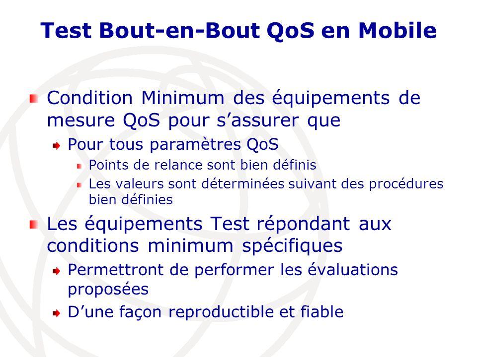 Test Bout-en-Bout QoS en Mobile Condition Minimum des équipements de mesure QoS pour sassurer que Pour tous paramètres QoS Points de relance sont bien