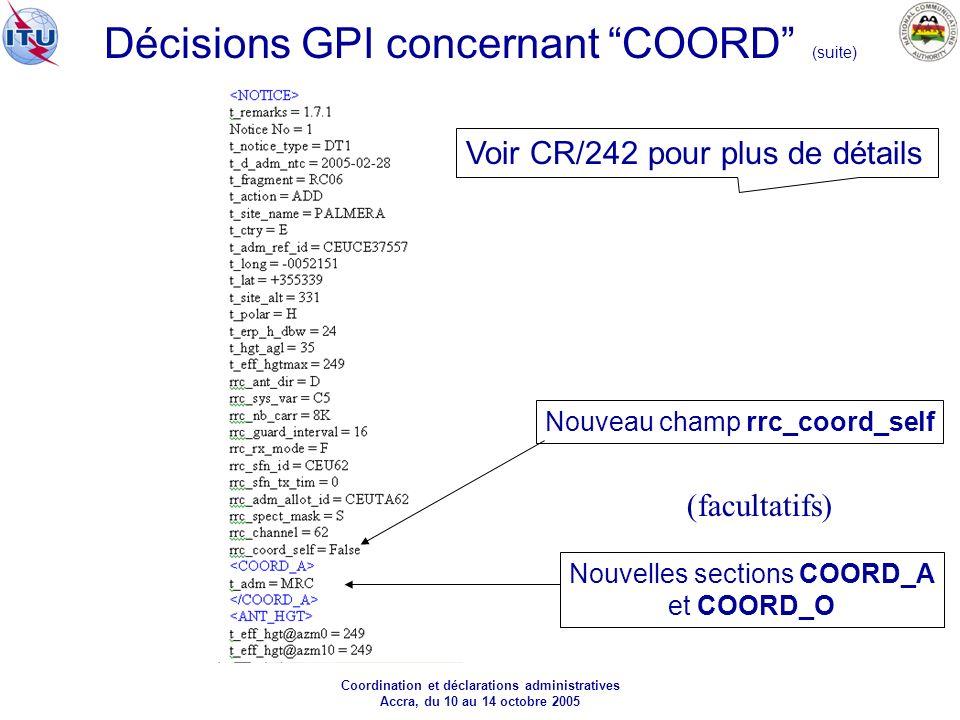 Coordination et déclarations administratives Accra, du 10 au 14 octobre 2005 Nouveau champ rrc_coord_self Nouvelles sections COORD_A et COORD_O Voir CR/242 pour plus de détails (facultatifs) Décisions GPI concernant COORD (suite)