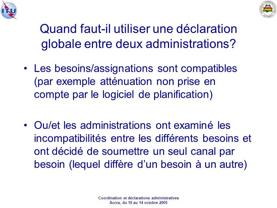 Coordination et déclarations administratives Accra, du 10 au 14 octobre 2005 Quand faut-il utiliser une déclaration globale entre deux administrations.