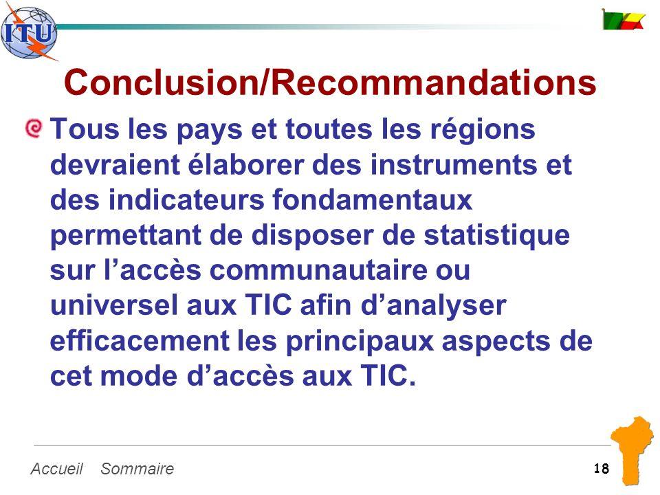 SommaireAccueil 18 Conclusion/Recommandations Tous les pays et toutes les régions devraient élaborer des instruments et des indicateurs fondamentaux p