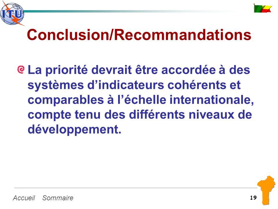 SommaireAccueil 19 Conclusion/Recommandations La priorité devrait être accordée à des systèmes dindicateurs cohérents et comparables à léchelle intern