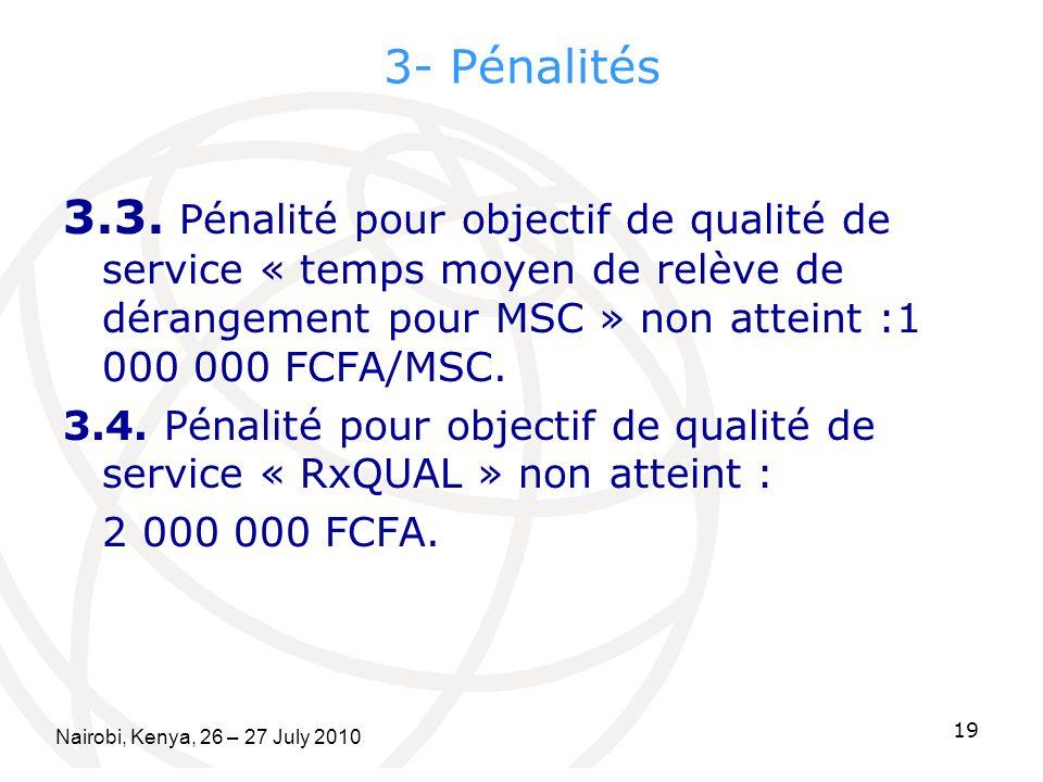 3- Pénalités 3.3. Pénalité pour objectif de qualité de service « temps moyen de relève de dérangement pour MSC » non atteint :1 000 000 FCFA/MSC. 3.4.