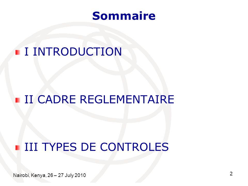 Sommaire I INTRODUCTION II CADRE REGLEMENTAIRE III TYPES DE CONTROLES Nairobi, Kenya, 26 – 27 July 2010 2
