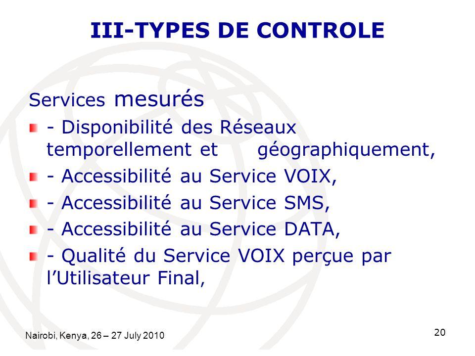 III-TYPES DE CONTROLE Services mesurés - Disponibilité des Réseaux temporellement et géographiquement, - Accessibilité au Service VOIX, - Accessibilit