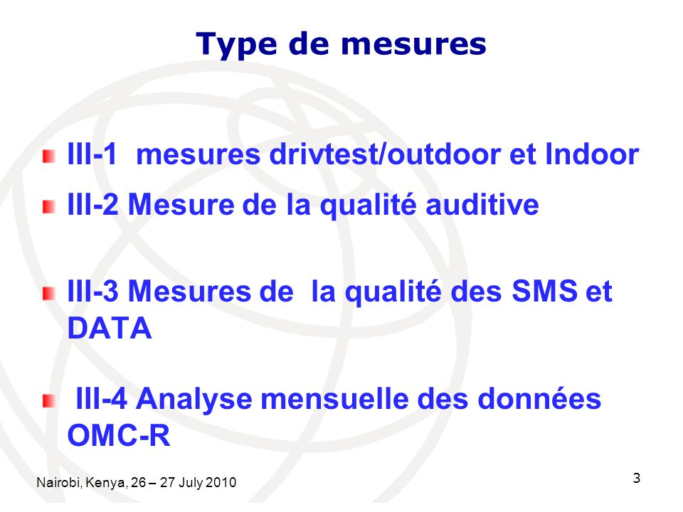 Type de mesures III-1 mesures drivtest/outdoor et Indoor III-2 Mesure de la qualité auditive III-3 Mesures de la qualité des SMS et DATA III-4 Analyse