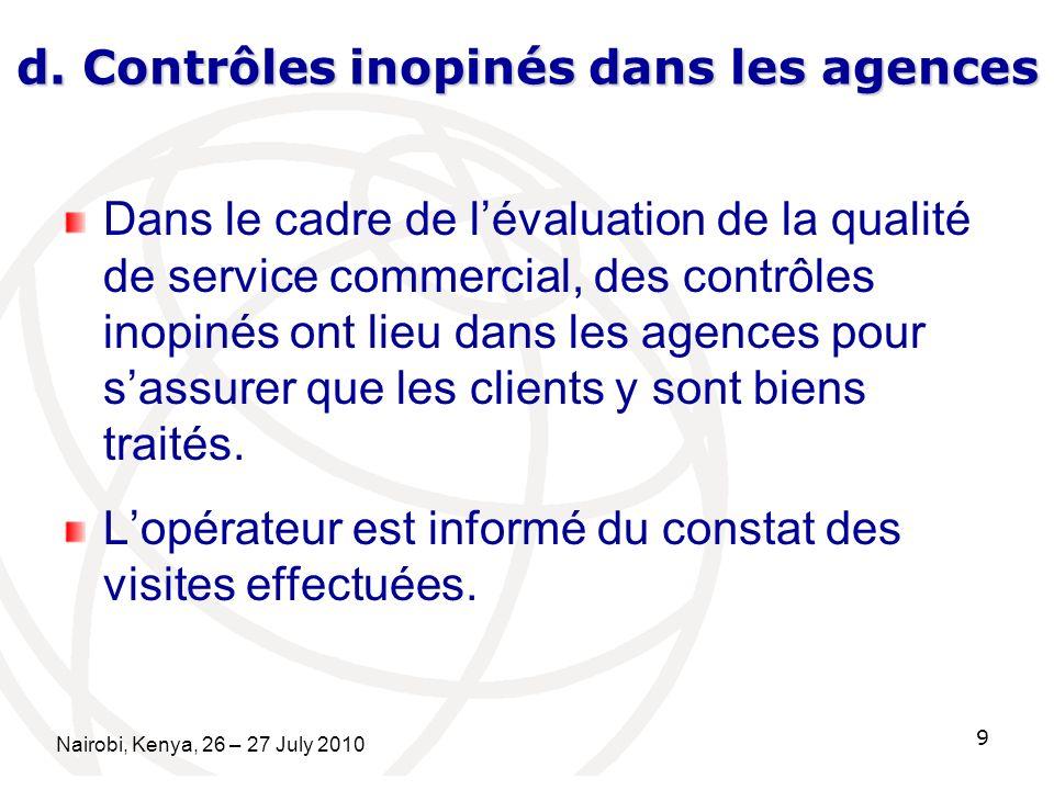 d. Contrôles inopinés dans les agences Dans le cadre de lévaluation de la qualité de service commercial, des contrôles inopinés ont lieu dans les agen