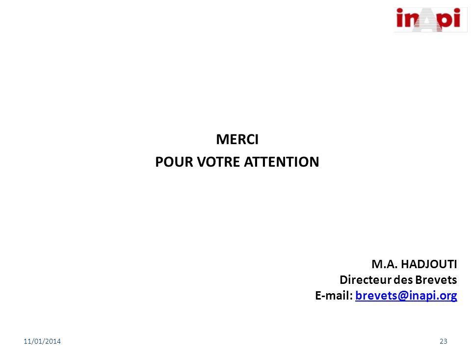 MERCI POUR VOTRE ATTENTION M.A. HADJOUTI Directeur des Brevets E-mail: brevets@inapi.orgbrevets@inapi.org 11/01/201423