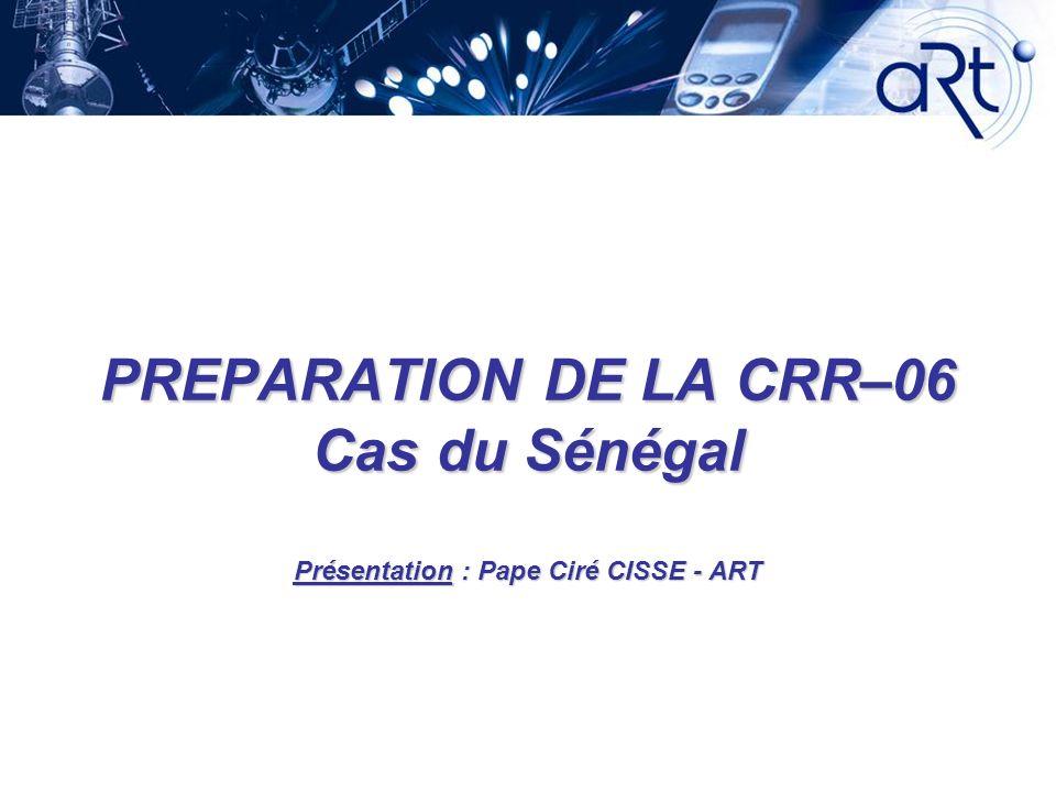 PREPARATION DE LA CRR–06 Cas du Sénégal Présentation : Pape Ciré CISSE - ART