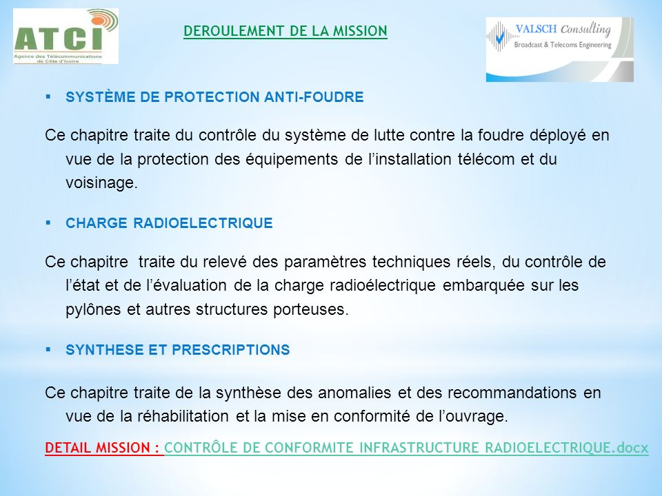SYSTÈME DE PROTECTION ANTI-FOUDRE Ce chapitre traite du contrôle du système de lutte contre la foudre déployé en vue de la protection des équipements de linstallation télécom et du voisinage.
