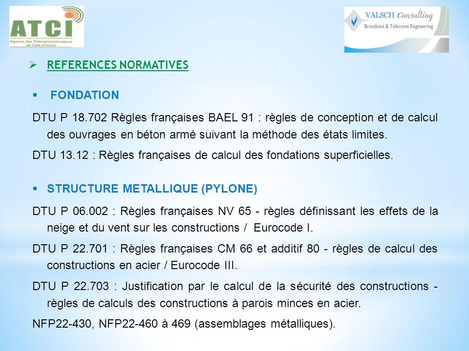 REFERENCES NORMATIVES FONDATION DTU P 18.702 Règles françaises BAEL 91 : règles de conception et de calcul des ouvrages en béton armé suivant la méthode des états limites.
