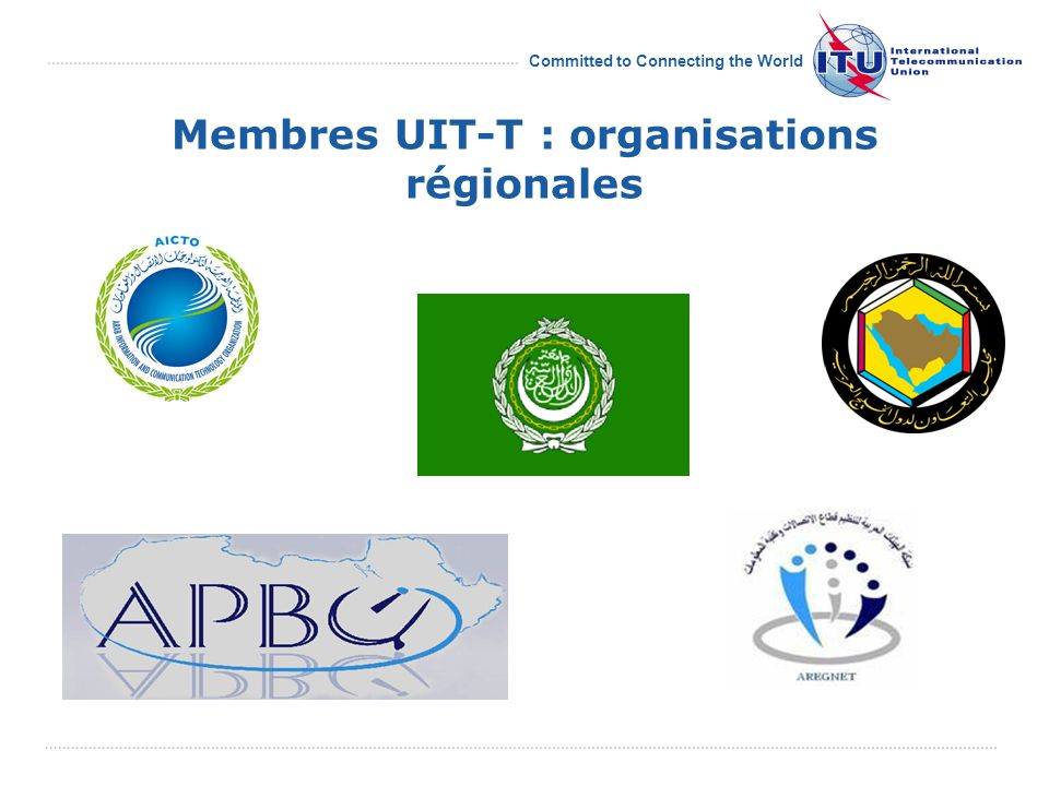 Committed to Connecting the World Membres UIT-T : organisations régionales