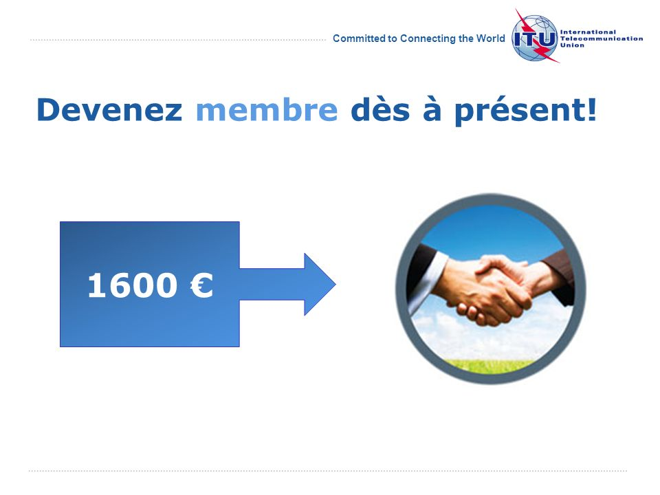 Committed to Connecting the World Devenez membre dès à présent! 1600