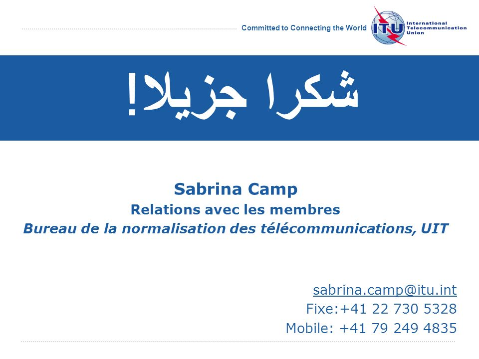 Committed to Connecting the World Sabrina Camp Relations avec les membres Bureau de la normalisation des télécommunications, UIT sabrina.camp@itu.int
