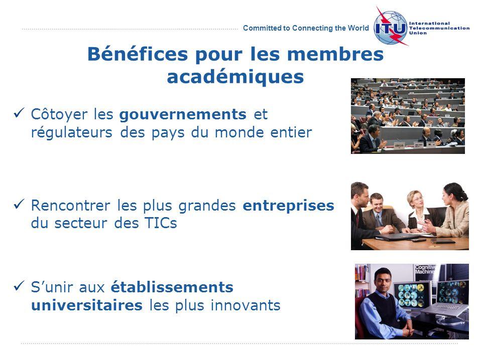 Committed to Connecting the World Bénéfices pour les membres académiques Côtoyer les gouvernements et régulateurs des pays du monde entier Rencontrer les plus grandes entreprises du secteur des TICs Sunir aux établissements universitaires les plus innovants