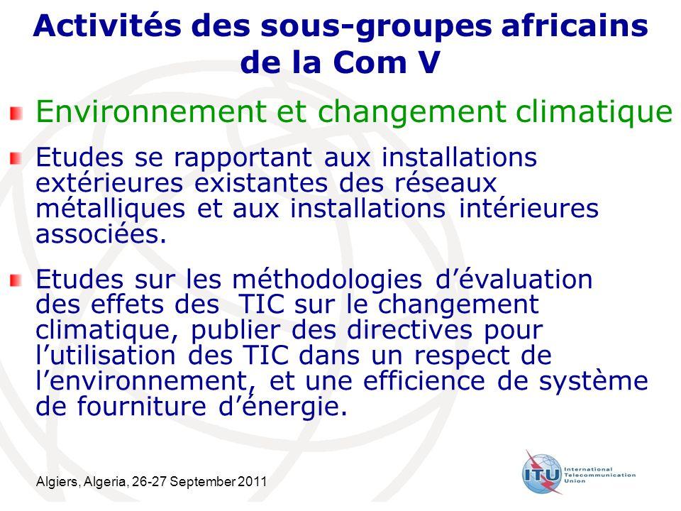 Algiers, Algeria, 26-27 September 2011 10 Activités des sous-groupes africains de la Com V Environnement et changement climatique Etudes se rapportant aux installations extérieures existantes des réseaux métalliques et aux installations intérieures associées.