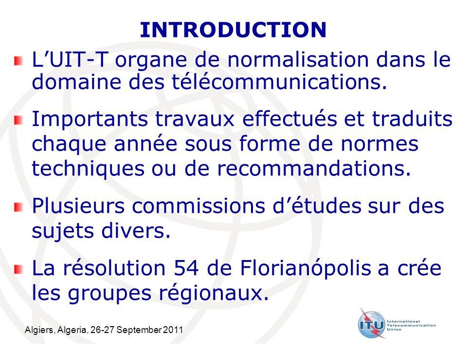 Algiers, Algeria, 26-27 September 2011 2 INTRODUCTION LUIT-T organe de normalisation dans le domaine des télécommunications.