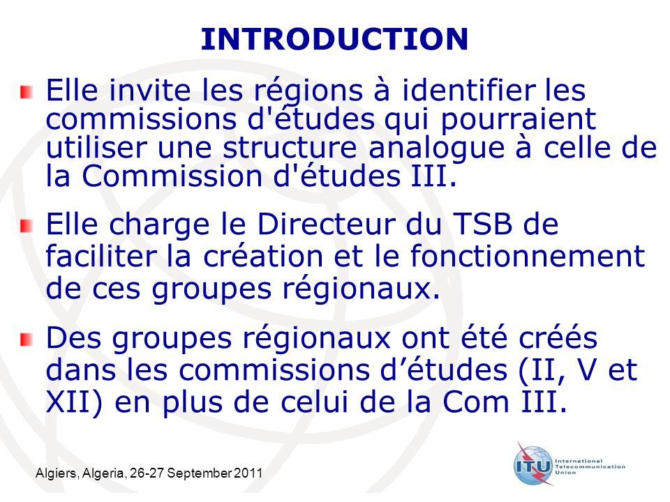 Algiers, Algeria, 26-27 September 2011 3 INTRODUCTION Elle invite les régions à identifier les commissions d études qui pourraient utiliser une structure analogue à celle de la Commission d études III.
