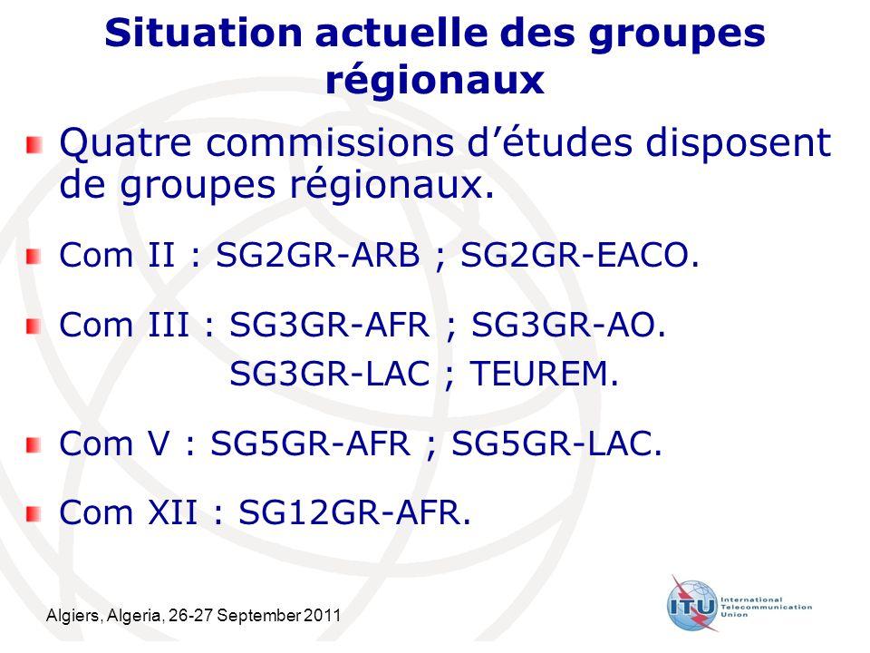 Algiers, Algeria, 26-27 September 2011 4 Situation actuelle des groupes régionaux Quatre commissions détudes disposent de groupes régionaux.