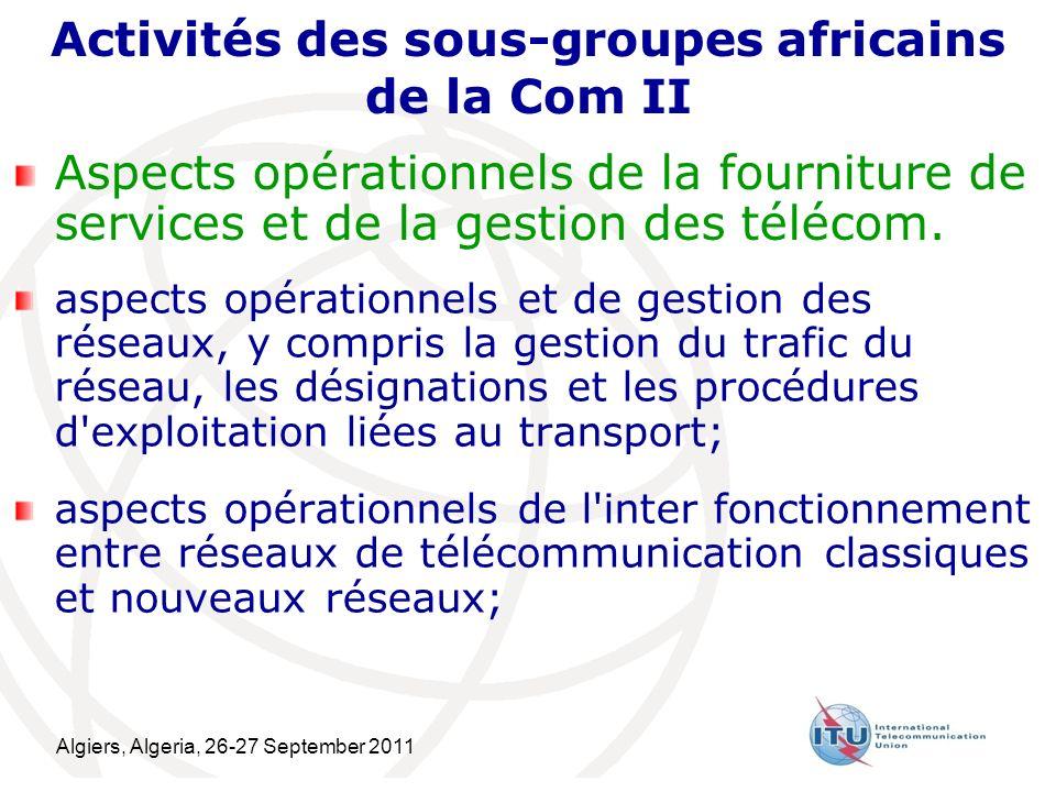 Algiers, Algeria, 26-27 September 2011 6 Activités des sous-groupes africains de la Com II Aspects opérationnels de la fourniture de services et de la gestion des télécom.