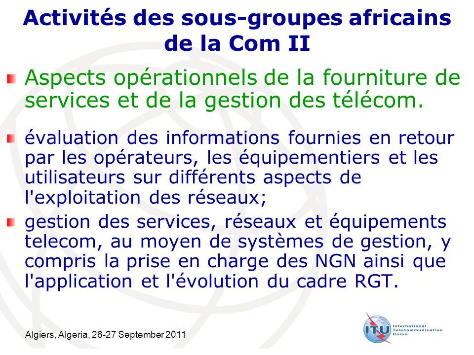 Algiers, Algeria, 26-27 September 2011 7 Activités des sous-groupes africains de la Com II Aspects opérationnels de la fourniture de services et de la gestion des télécom.