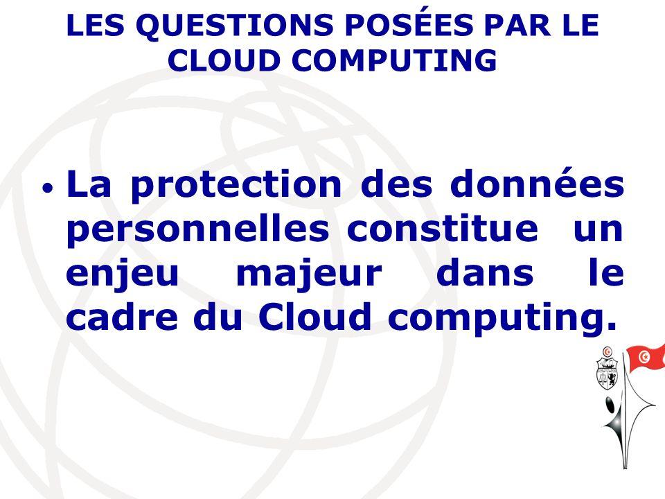 LES QUESTIONS POSÉES PAR LE CLOUD COMPUTING La protection des données personnelles constitue un enjeu majeur dans le cadre du Cloud computing.