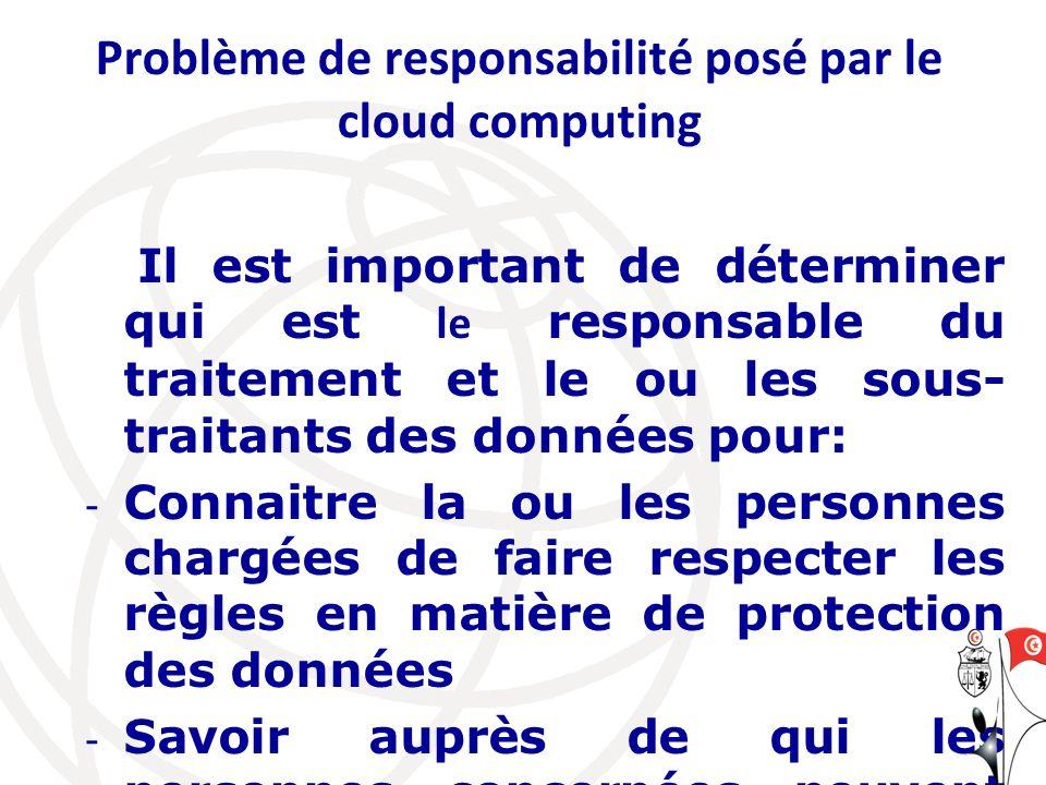 Problème de responsabilité posé par le cloud computing Il est important de déterminer qui est le responsable du traitement et le ou les sous- traitant